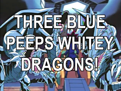 Three Blue Peeps Whitey Dragons from Yu-Gi-Oh The Ebonics'd Series