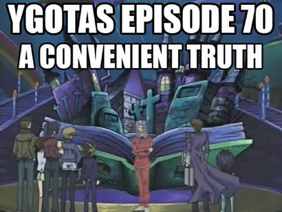 A Convenient Truth -- YGOTAS episode 70